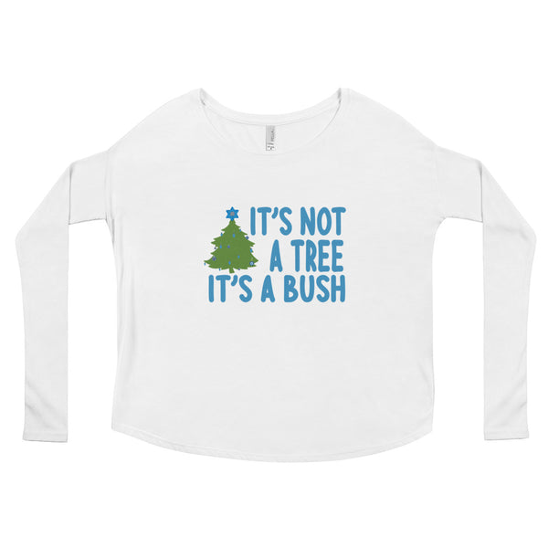 It's Not a Tree, It's a Bush (Ladies' Long Sleeve Tee)