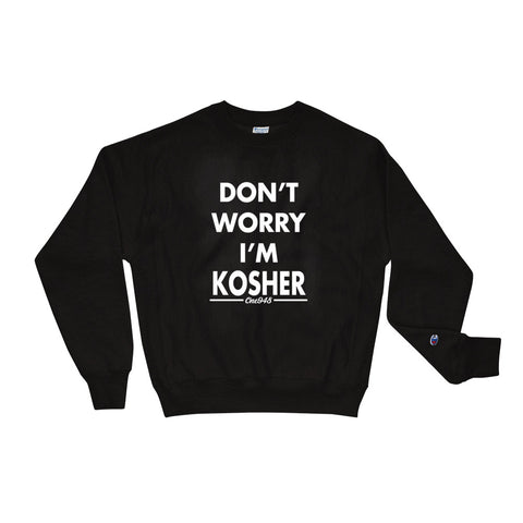 Don't Worry I'm Kosher (Champion Sweatshirt)