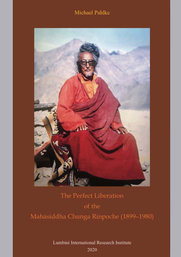 The Perfect Liberation of the Mahasiddha Chunga Rinpoche (1899 - 1980)