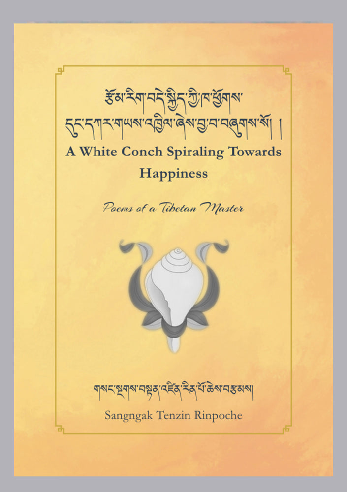 A White Conch Spiraling Towards Happiness : Poems Of A Tibetan Master