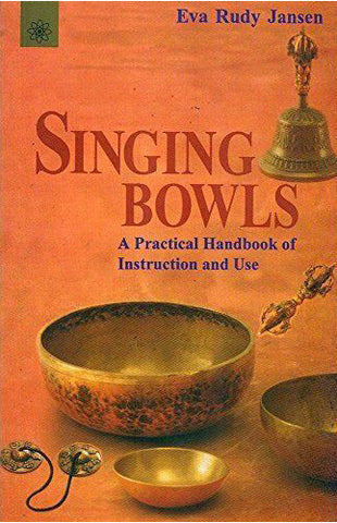 Singing Bowls-A Practical Handbook of Instruction and Use