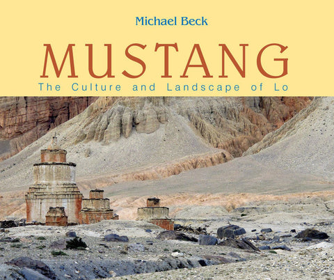 Mustang: The Culture and Landscape of Lo by Michael Beck - NepaCrafts