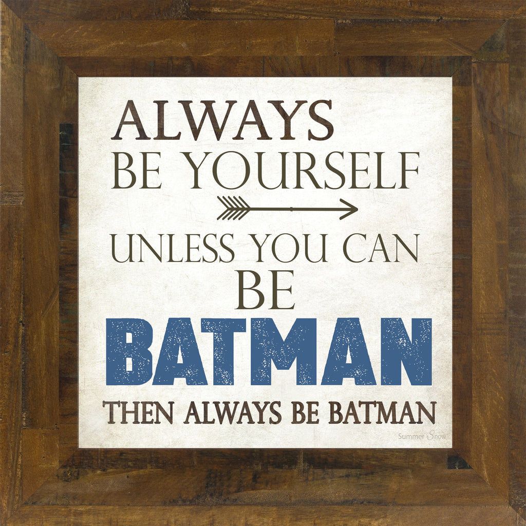 Always Be Yourself Batman SS6789 - Summer Snow Art