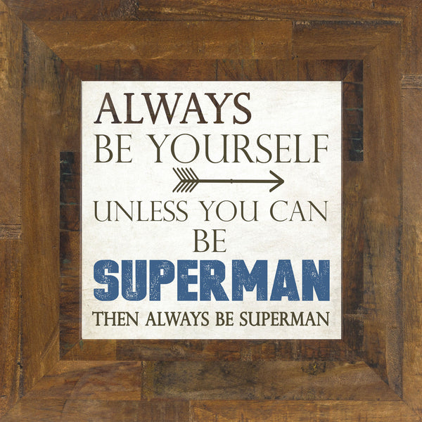 Always Be Yourself Superman SS6814 - Summer Snow Art