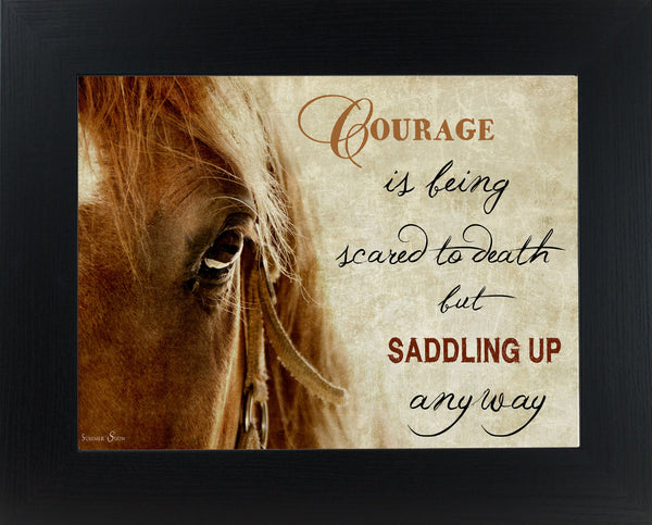 Courage is Being Scared to Death but Saddling Up Anyway SSW9943 - Summer Snow Art