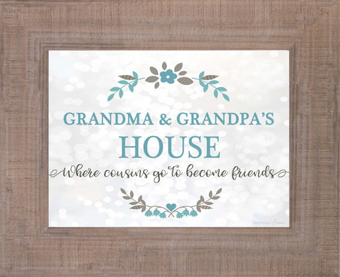 Grandma & Grandpa's House Where Cousins Go to Become Friends. Custom Available  SSP034