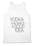 Vodka Is Always A Good Idea Unisex Tank Top - Retro Guy Apparel