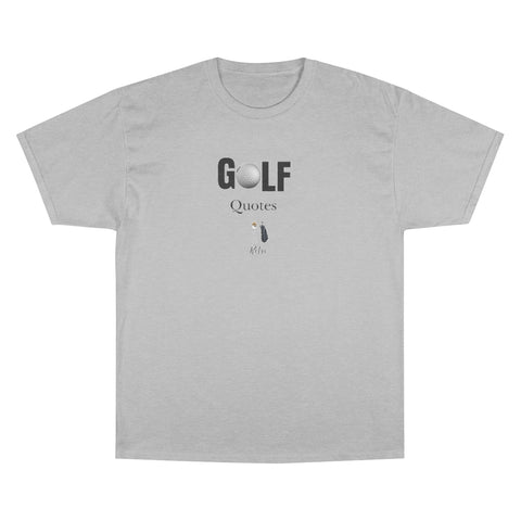 Golf/Quotes/Champion T-Shirt