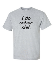 I Do Sober Sh*t Men's Gildan T-Shirt
