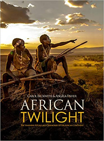 African Twilight: The Vanishing Cultures and Ceremonies of the African Continent