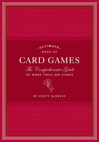 Ultimate Book of Card Games : The Comprehensive Guide to More than 350 Games