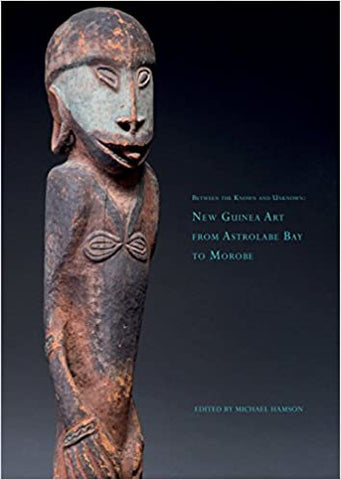 Between the Known and Unknown: New Guinea Art From Astrolabe Bay to Morobe