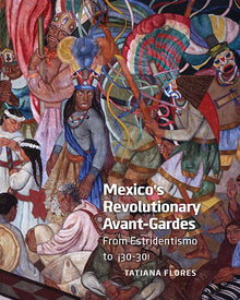 Mexico's Revolutionary Avant-Gardes: From Estridentismo ¡30–30!
