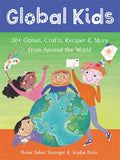 Global Kids: 50+ Games, Crafts, Recipes & More from Around the World