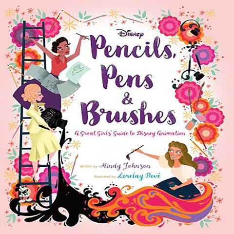 Pencils, Pens & Brushes: A Great Girls' Guide to Disney Animation