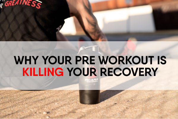 Why Your Pre Workout Supplement Is Killing Your Recovery Time