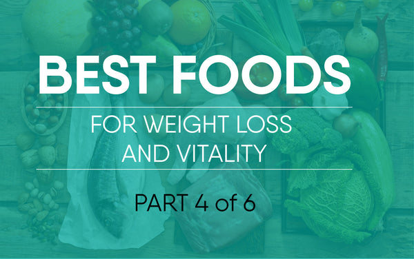 The Best Foods For Weight Loss and Vitality Pt. 4 of 6