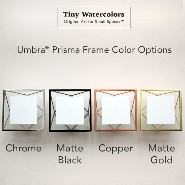 Tiny Watercolor Umbra Frame Color Options: Chrome, Matte Black, Copper, Matte Gold