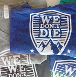 we don't die custom tee