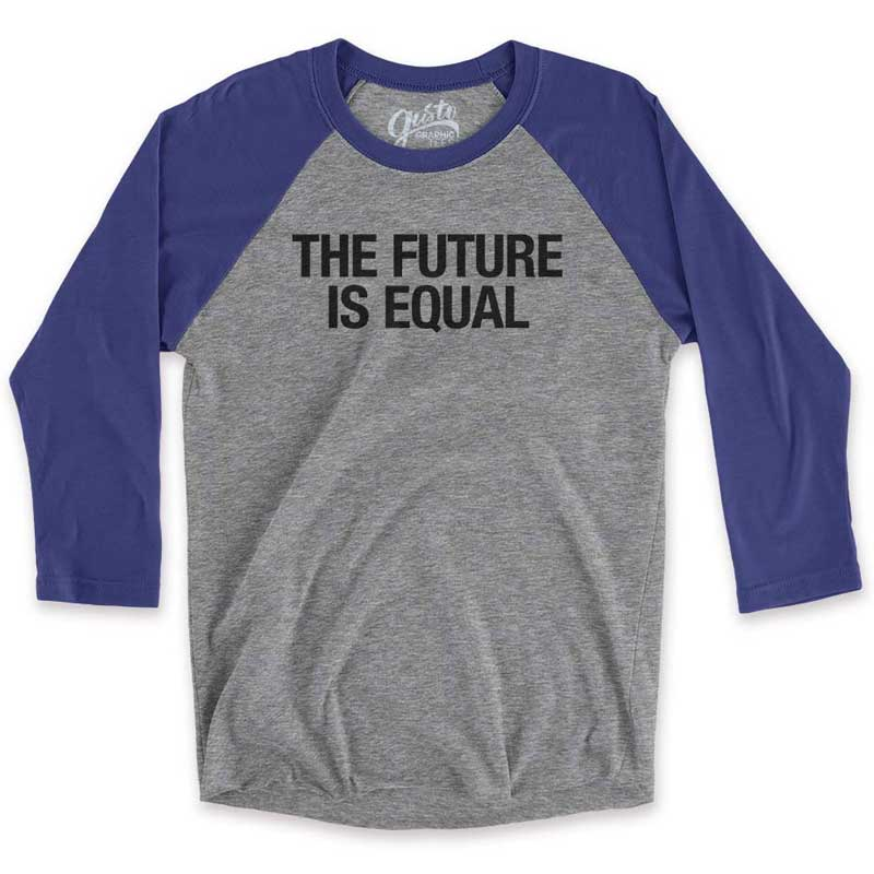 The Future Is Equal 3/4 Sleeve Baseball T-shirt
