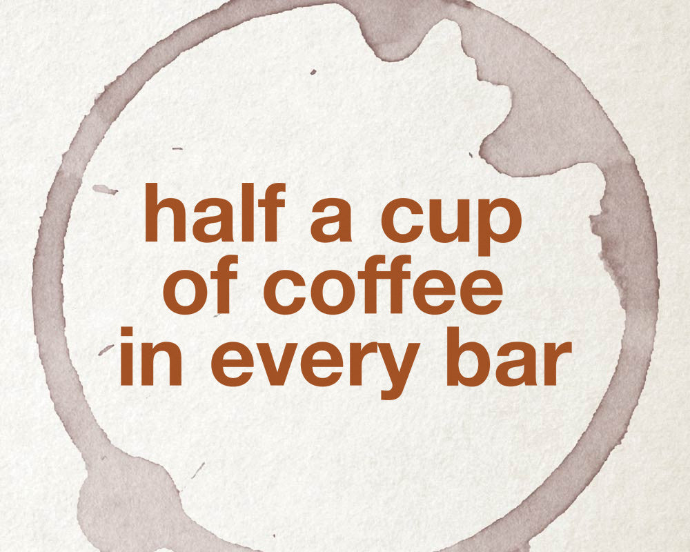 There's half-a-cup of coffee in every bar