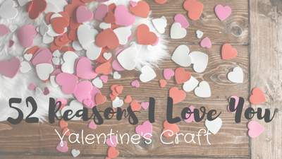 Valentine's Day Craft Idea: 52 Reasons Why I Love You