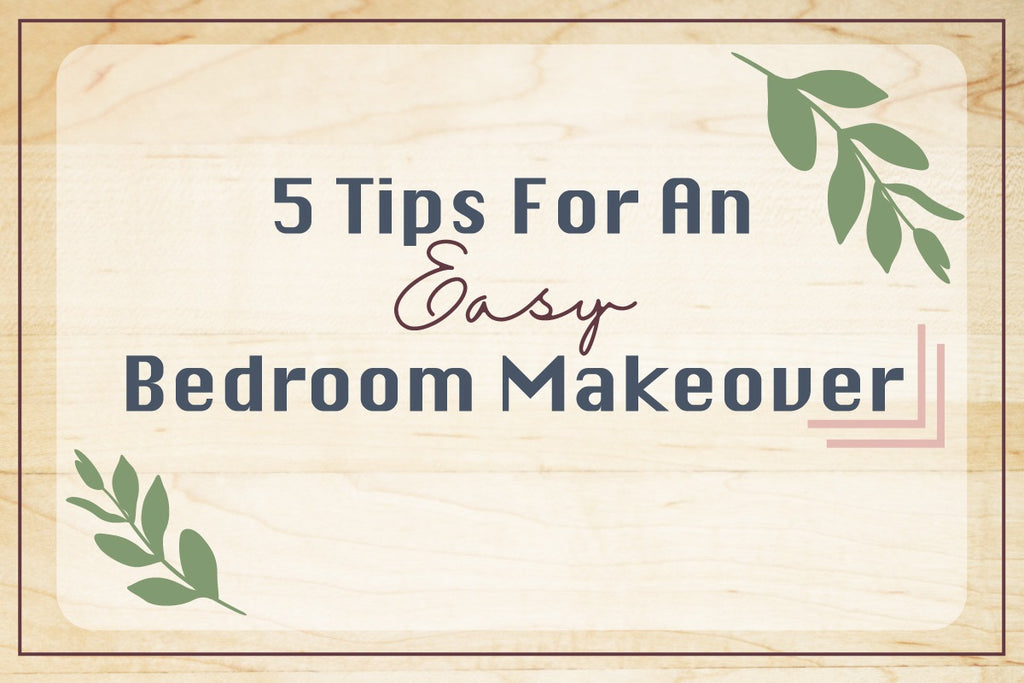 5 Tips For An Easy Bedroom Makeover