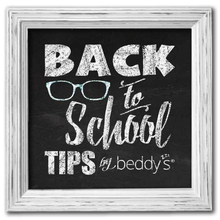 BACK TO SCHOOL TIPS BY BEDDY'S®