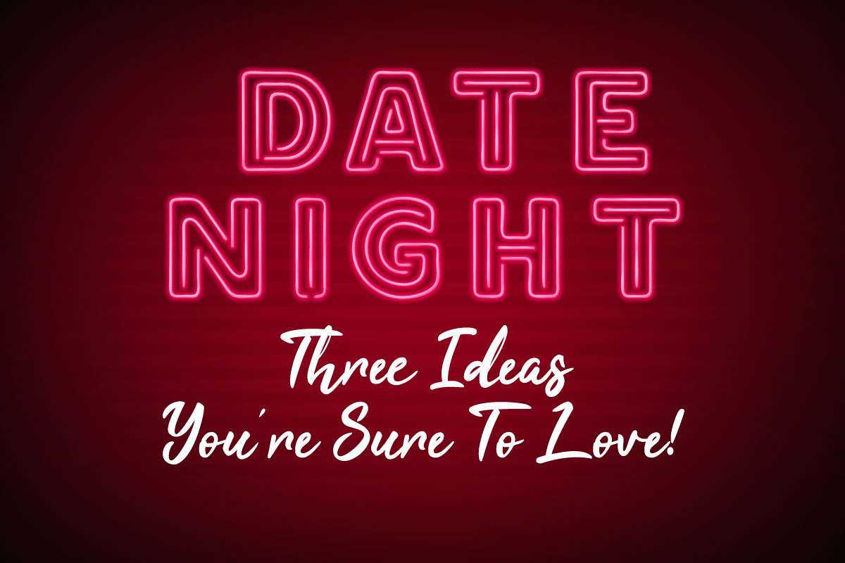 Date Night - Three Ideas You're Sure to Love