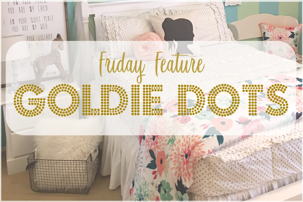 Friday Feature - Goldie Dots!