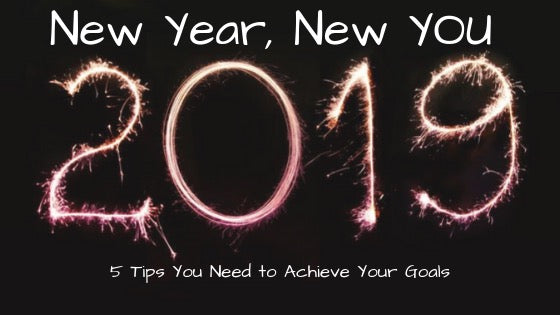 New Year, New You! 5 Tips You Need to Achieve Your Goals