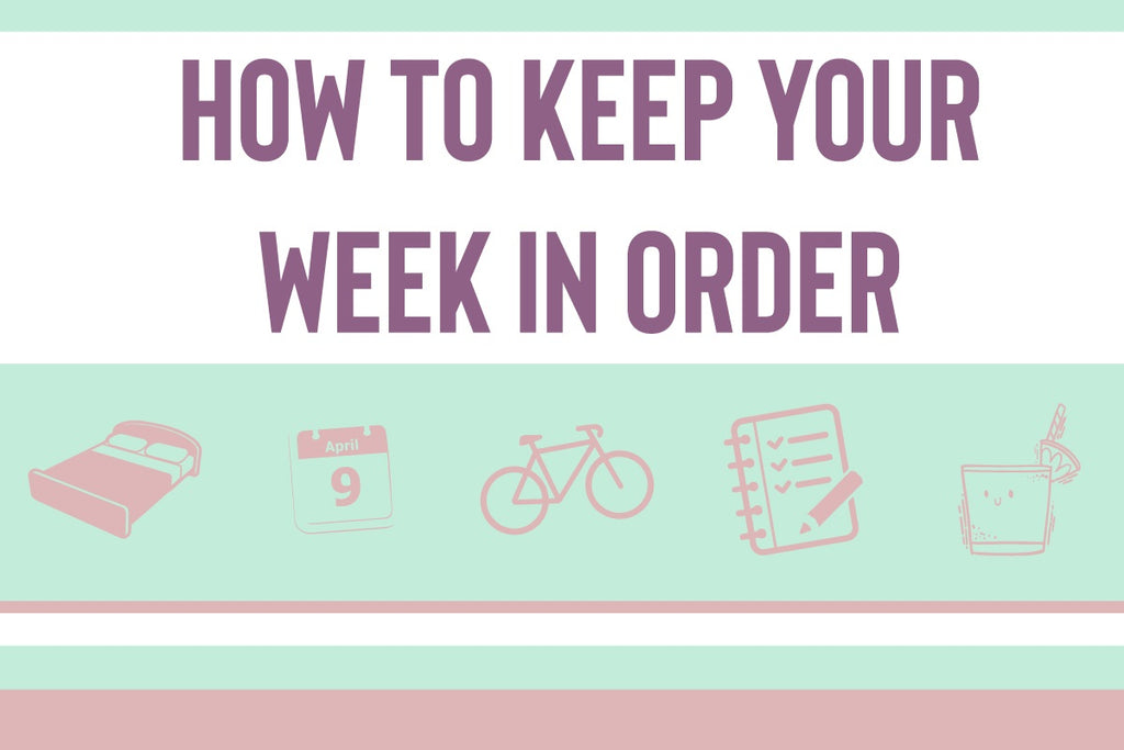 How To Keep Your Week In Order