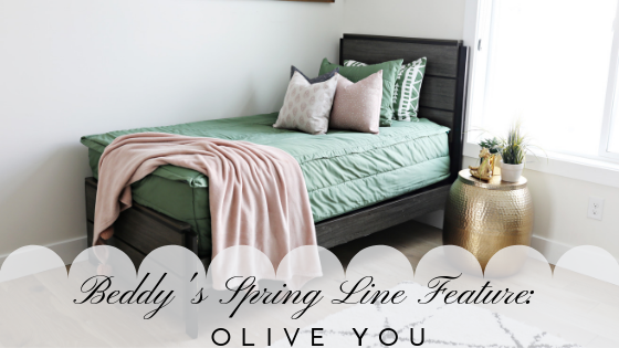 Beddy's Spring Line Feature: Olive You