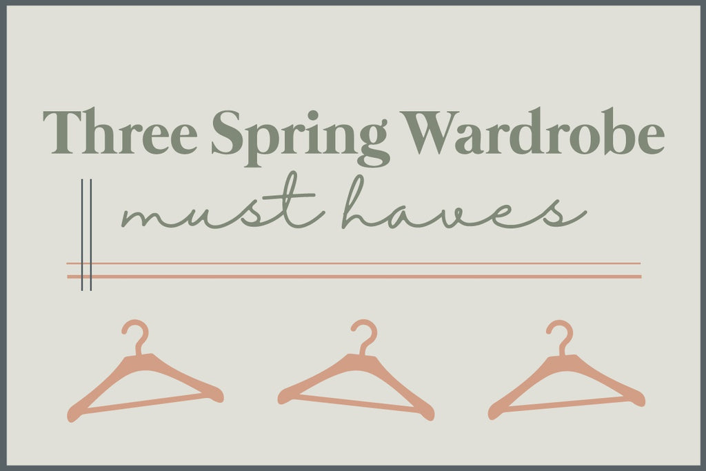 3 Spring Wardrobe Must-Haves