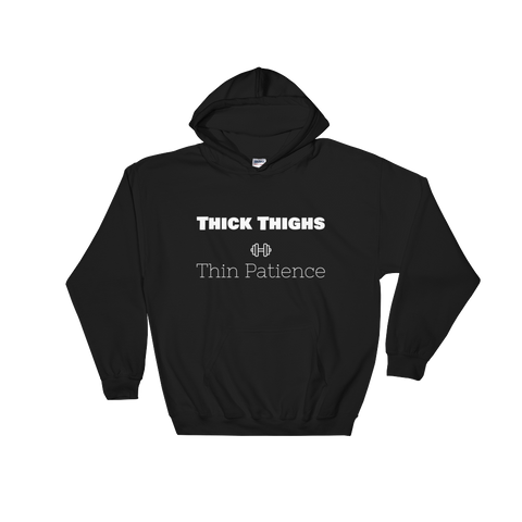 Thick Thighs Thin Patience Hooded Sweatshirt