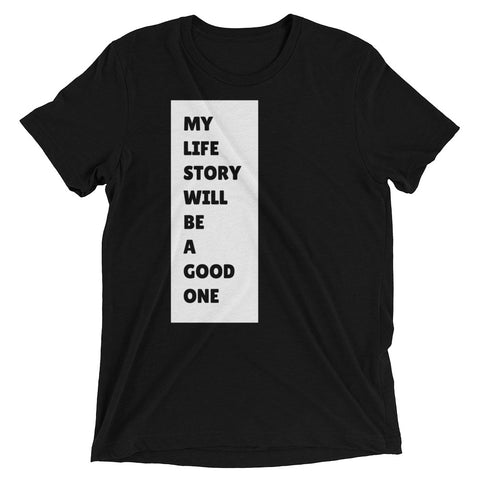 My Life Story Will Be a Good One T-shirt