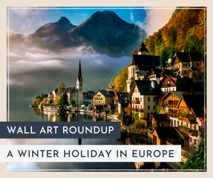 Wall Art Roundup: A Winter Holiday in Europe