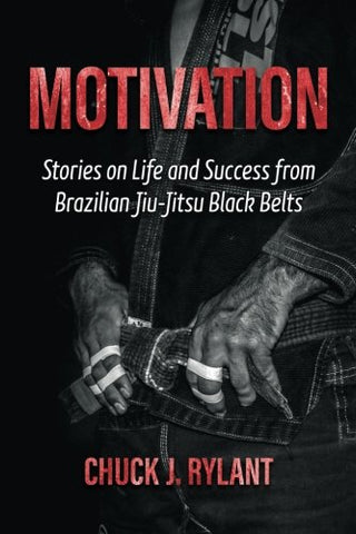 Motivation: Stories on Life and Success from Brazilian Jiu-Jitsu Black Belts