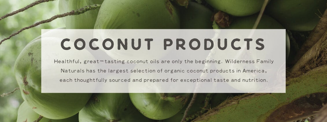 Coconut Products | Wildly Organic by Wilderness Family Naturals