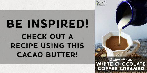 Be inspired! Check out a recipe that uses this cacao butter!