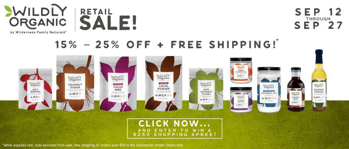 Retail Sale! 15% - 25% Off + Free Shipping! | Wildly Organic by Wilderness Family Naturals