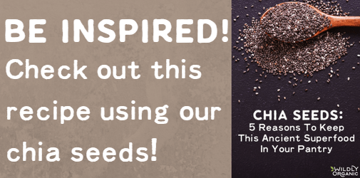 Be inspired! Check out a recipe that uses our chia seeds!