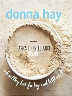 Basics to Brilliance Kids (Hardcover) by Donna Hay
