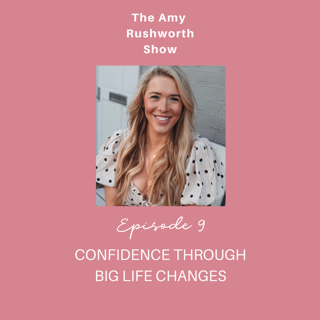 Episode 9: Confidence Through Big Life Changes with Amy Rushworth