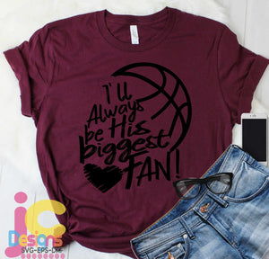 Basketball I'll always Be His Biggest Fan SVG, EPS, DXF and PNG - JenCraft Designs