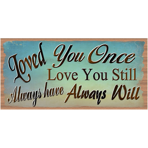 Love Wood Signs -Loved You Once Love You Still GS 1584 - Romance
