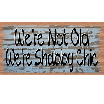 Shabby Chic Wood Signs - We're  Not Old We're Shabby Chic- Friend Plaque- GS 2391