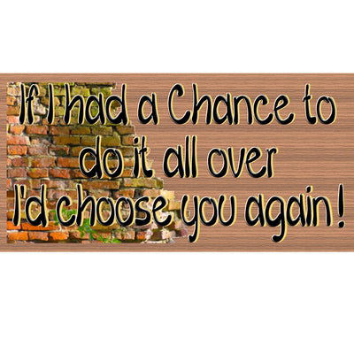 Romantic Wood Signs - I'd Choose You Again  GS 2392 -Wooden Sign