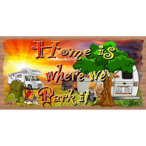 Camping Wood Signs - RV -Camping Sign - Camper plaque-RV Wood Sign-Home is Wherever We Park It GS 2468 Wood Plaque