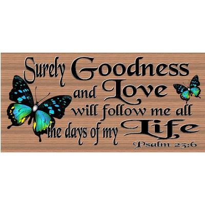 Spiritual Wood Signs -Spiritual Plaque -GS 2537 - Surely Goodness And Love- Psalm 23:6